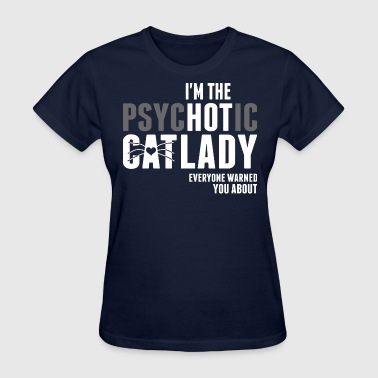 Psychotic Cat Lady I Am The Psychotic Cat Lady Everyone Warned You - Women's T-Shirt