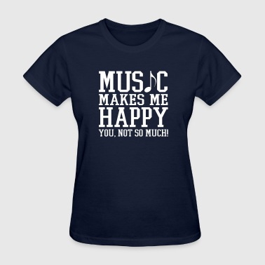 Music Makes Me Happy Music makes me Happy - Women's T-Shirt