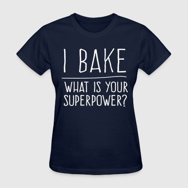 I bake what is your superpower? - Women's T-Shirt