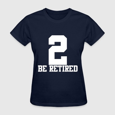 2 BE RETIRED WHITE - Women's T-Shirt