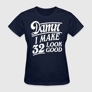 Looking Good At 32 I make 32 look good - Women's T-Shirt