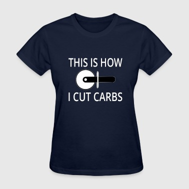 This Is How I Cut Carbs - Women's T-Shirt