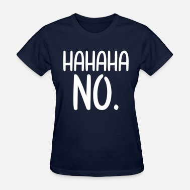 Hahaha HAHAHA NO - Women's T-Shirt