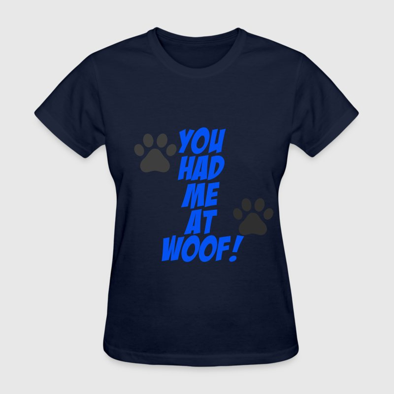 You Had Me At Woof - Women's T-Shirt