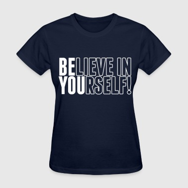 believe in yourself - be you - Women's T-Shirt