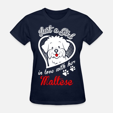 Maltese Dog Just A Girl In Love With Her Maltese Dog - Women's T-Shirt