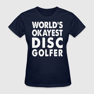 World's Okayest Disc Golfer - Women's T-Shirt