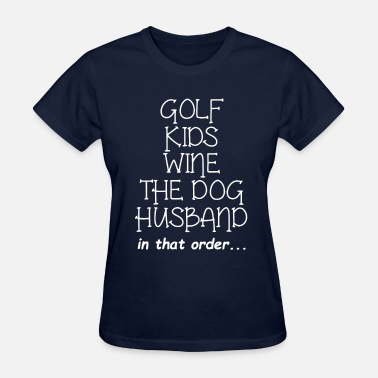 Wine Golf Golf Wine The Dog Priorities - Women's T-Shirt