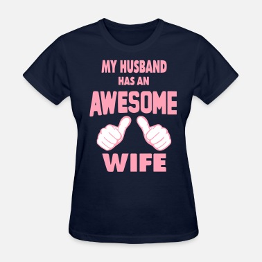 My Husband Has An Awesome Wife MY HUSBAND HAS AN AWESOME WIFE - Women's T-Shirt