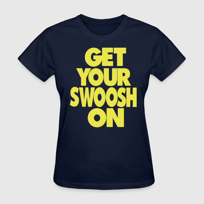 GET YOUR SWOOSH ON - Women's T-Shirt
