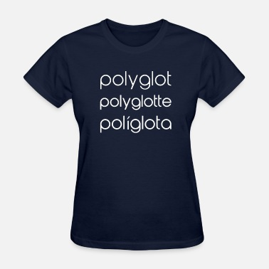 Polyglot Polyglot Polyglotte Polyglota Multiple Languages - Women's T-Shirt