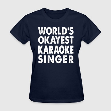 World's Okayest Karaoke Singer - Women's T-Shirt