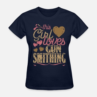 Gun Girl This Girl Loves Gun Smithing - Women's T-Shirt