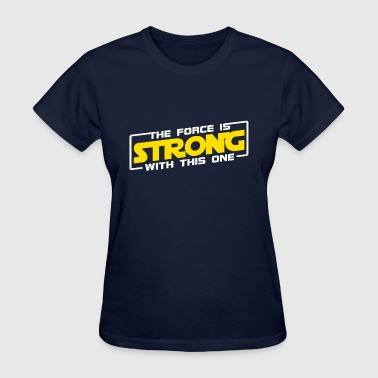The Force is Strong With This One - Women's T-Shirt