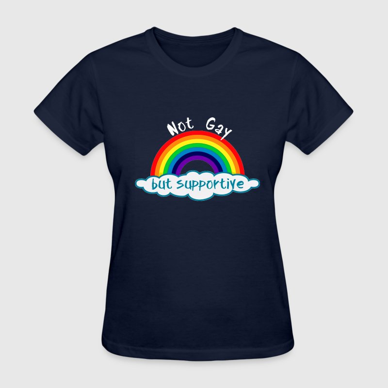 Not gay but supportive - Women's T-Shirt