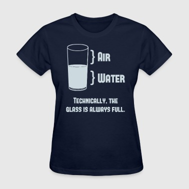 Technically The Glass Is Always Full - Women's T-Shirt