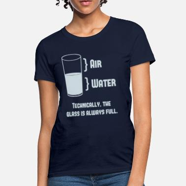 Geek Technically The Glass Is Always Full - Women's T-Shirt