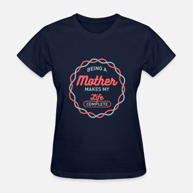 Being Mother Being Mother - Women's T-Shirt