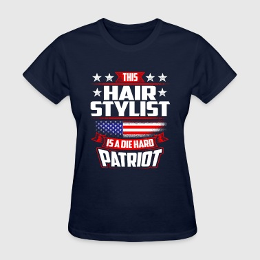 4th Of July Hair Stylist Die Hard Patriot Gift - Women's T-Shirt