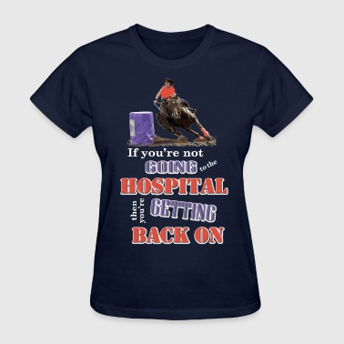 Barrel Racer: Going to the hospital - Women's T-Shirt