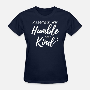 Be Kind Humble and Kind - Women's T-Shirt