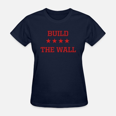 Build This Wall Build the Wall - Women's T-Shirt