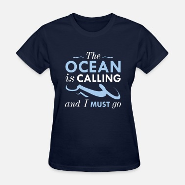 Ocean The Ocean Is Calling - Women's T-Shirt