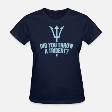 Burgundy Did You Throw A Trident? - Women's T-Shirt