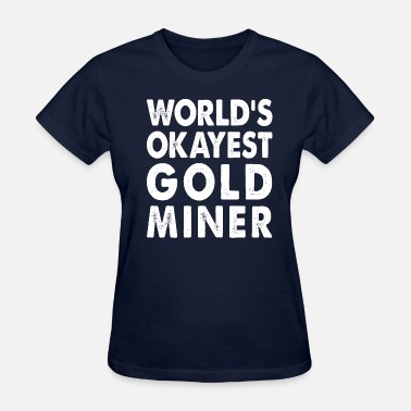 Gold Mine World's Okayest Gold Miner Gold Mining - Women's T-Shirt