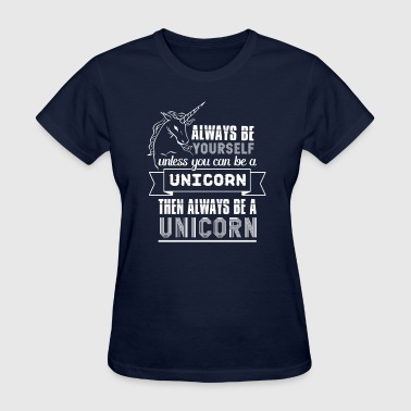 Always be {yourself} unless you can be a unicorn  - Women's T-Shirt