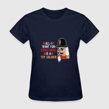 Christmas - All I want is a toy Soldier - Women's T-Shirt