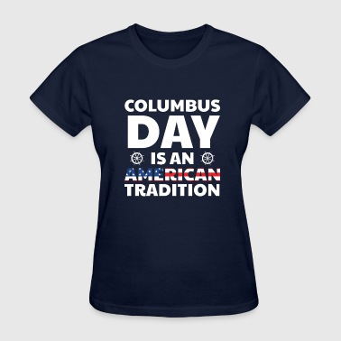 American Tradition Columbus Day is as American tradition - Women's T-Shirt