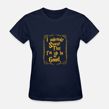 I Solemnly Swear I solemnly swear that I'm up to no good - Women's T-Shirt