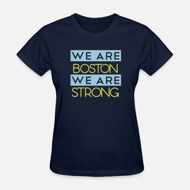 Stand With Boston We Are Boston Strong We Are Boston  - Women's T-Shirt