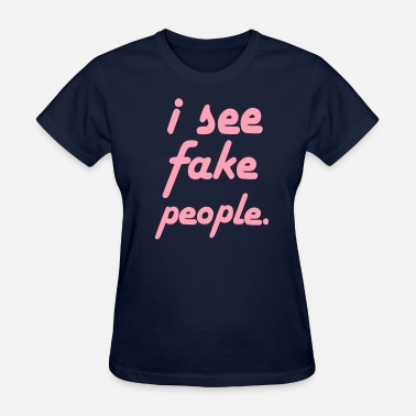 Fake People I SEE FAKE PEOPLE - Women's T-Shirt