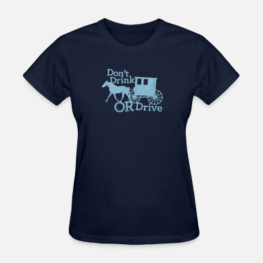 Amish Horse Buggy DON'T DRINK OR DRIVE - Women's T-Shirt