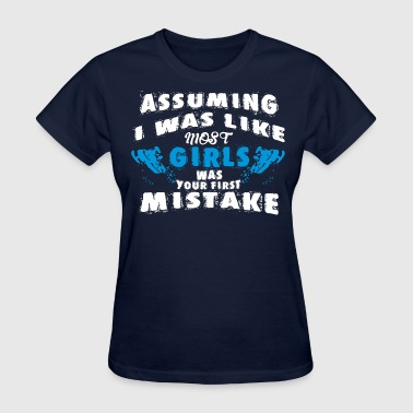 Assuming Most Girls Assuming Most Girls Your First Mistake Snowmobile - Women's T-Shirt