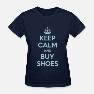 Keep Calm and Buy Shoes - Women's T-Shirt