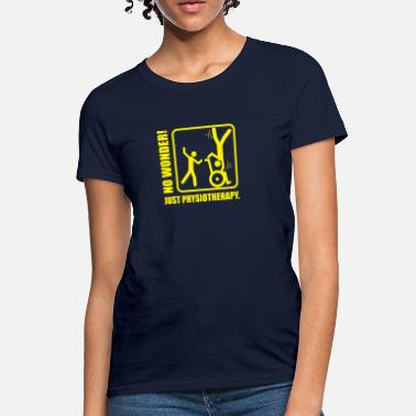 Ergotherapy No Wonder! Just Physiotherapy. - Women's T-Shirt