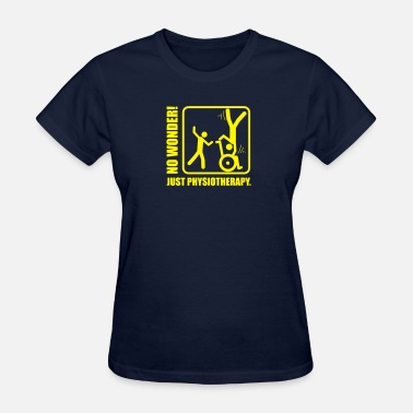 Therapist Physiotherapy No Wonder! Just Physiotherapy. - Women's T-Shirt