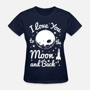 Moon And Back I Love You To The Moon - Women's T-Shirt