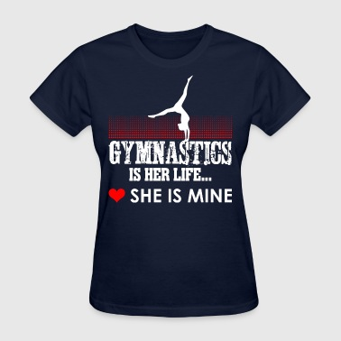 Gymnastics Is Her Life She Is Mine - Women's T-Shirt