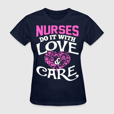 Nurses Do It With Love And Care - Women's T-Shirt