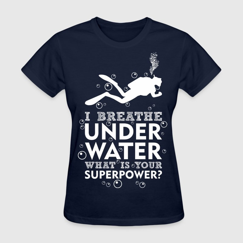 I Breathe Underwater Whats Your Superpower? - Women's T-Shirt