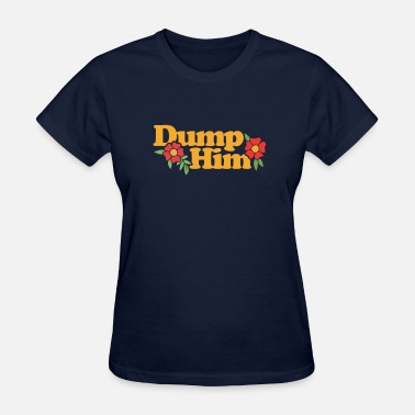 Dump Him Dump Him - Women's T-Shirt