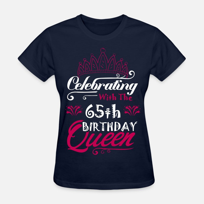 Celebrating With The 65th Birthday Queen Womens T Shirt