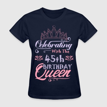 Celebrating With The 45th Birthday Queen - Women's T-Shirt