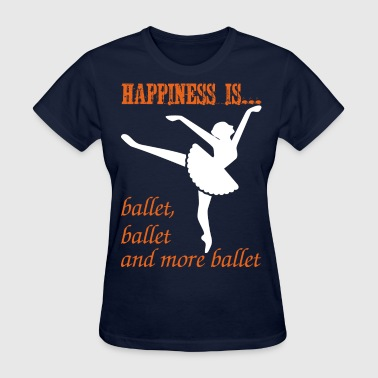 Happiness Is Ballet Ballet And More Ballet - Women's T-Shirt