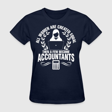 Women r Created Equal Then A Few Become Accountant - Women's T-Shirt