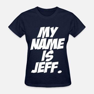 My Name Is Jeff My Name Is Jeff - Women's T-Shirt